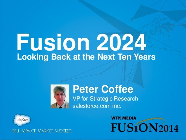 Fusion 2024  Looking Back at the Next Ten Years  Peter Coffee VP for Strategic Research salesforce.com inc.
