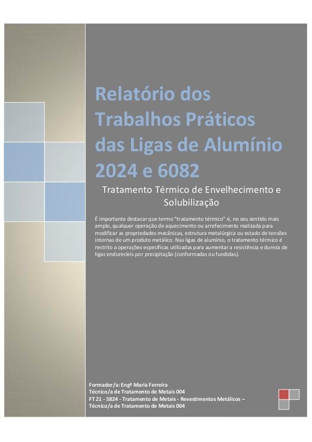 Relatório dos  Trabalhos Práticos  das Ligas de Alumínio  2024 e 6082     Tratamento Térmico de Envelhecimento e          ...
