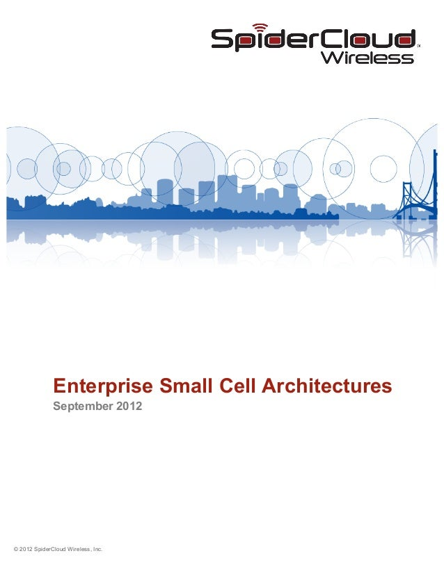 © 2012 SpiderCloud Wireless, Inc. Enterprise Small Cell Architectures September 2012