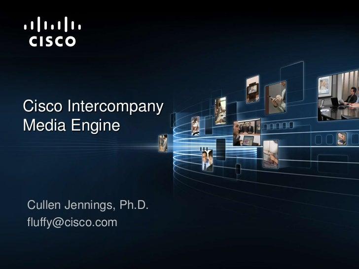 Cisco Intercompany<br />Media Engine<br />Cullen Jennings, Ph.D.<br />fluffy@cisco.com<br />