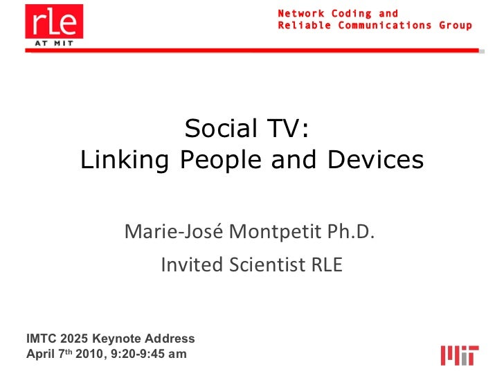 Social TV:  Linking People and Devices Marie-José Montpetit Ph.D.  Invited Scientist RLE IMTC 2025 Keynote Address April 7...