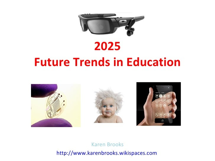 2025Future Trends in Education               Karen Brooks   http://www.karenbrooks.wikispaces.com