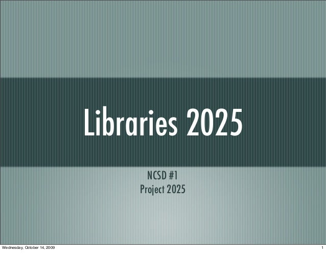 Libraries 2025 NCSD #1 Project 2025 1Wednesday, October 14, 2009