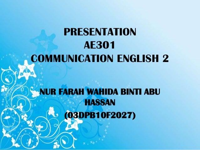 PRESENTATION AE301 COMMUNICATION ENGLISH 2 NUR FARAH WAHIDA BINTI ABU HASSAN (03DPB10F2027)