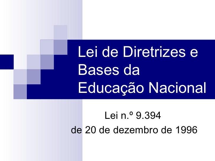 Lei de Diretrizes e Bases da Educação Nacional       Lei n.º 9.394de 20 de dezembro de 1996