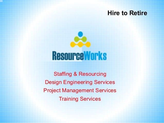 HiretoRetire Staffing&Resourcing DesignEngineeringServices ProjectManagementServices TrainingServices