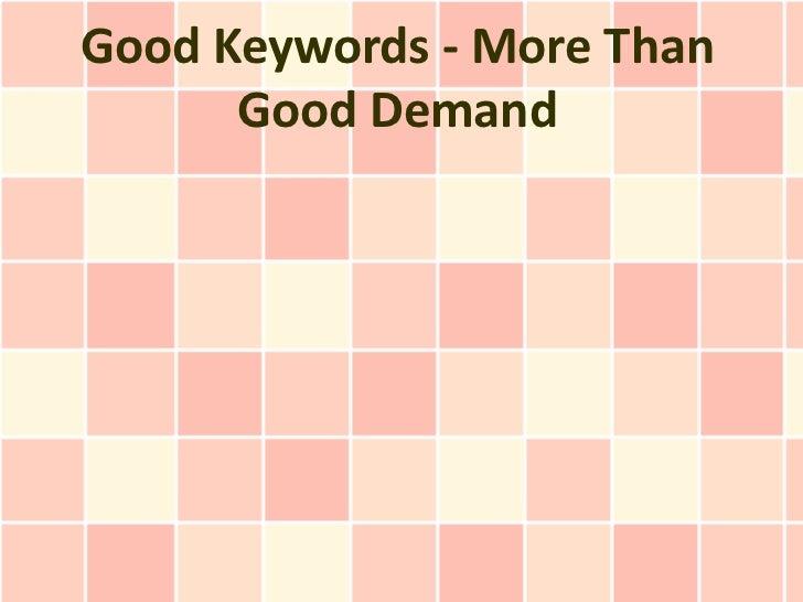 Good Keywords - More Than      Good Demand