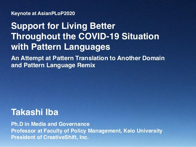 Keynote at AsianPLoP2020 Ph.D in Media and Governance Professor at Faculty of Policy Management, Keio University President...