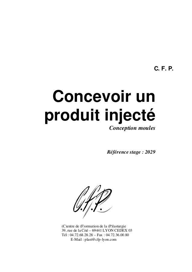 C. F. P. Concevoir un produit injecté Conception moules Référence stage : 2029 (C)entre de (F)ormation de la (P)lasturgie ...