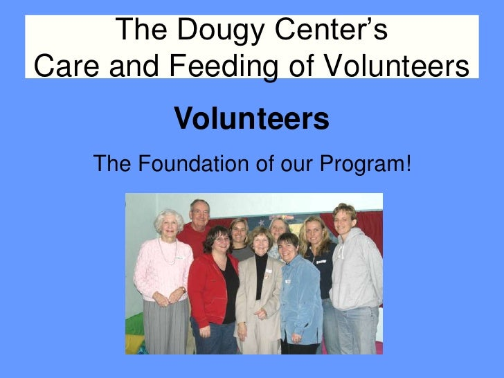 The Dougy Center's Care and Feeding of Volunteers            Volunteers     The Foundation of our Program!