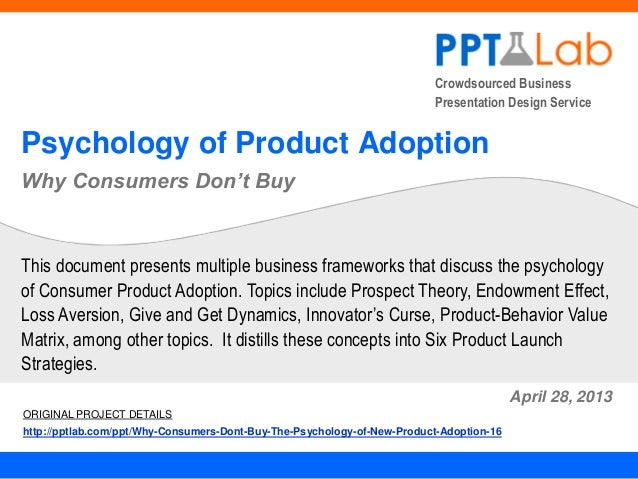 Crowdsourced Business Presentation Design Service Psychology of Product Adoption Why Consumers Don't Buy April 28, 2013 Th...