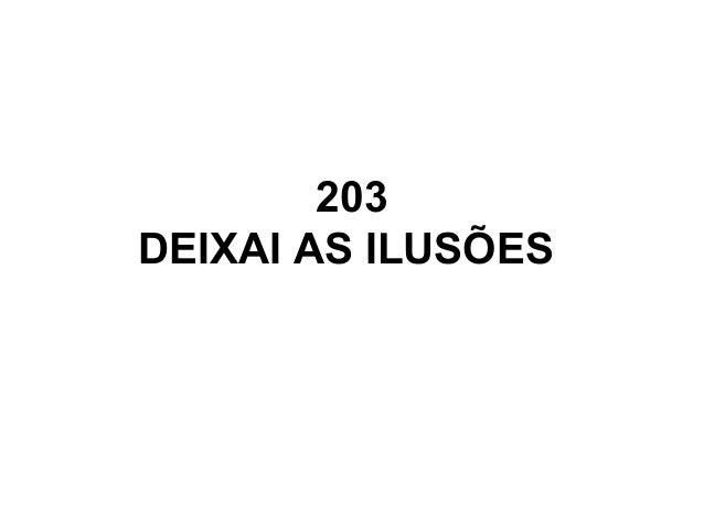 203 DEIXAI AS ILUSÕES