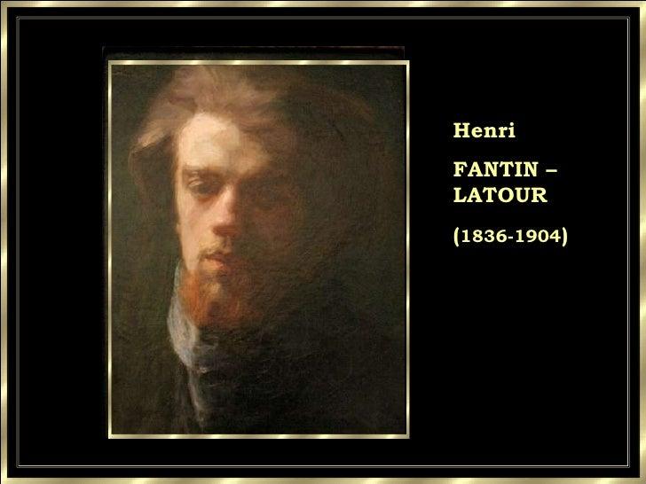 Henri FANTIN –LATOUR ( 1836-1904 )