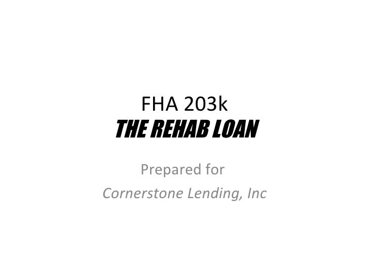 FHA 203k THE REHAB LOAN Prepared for  Cornerstone Lending, Inc