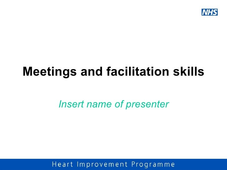 Meetings and facilitation skills Insert name of presenter