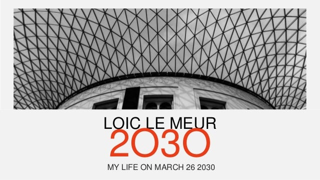 LOIC LE MEUR 2O3OMY LIFE ON MARCH 26 2030