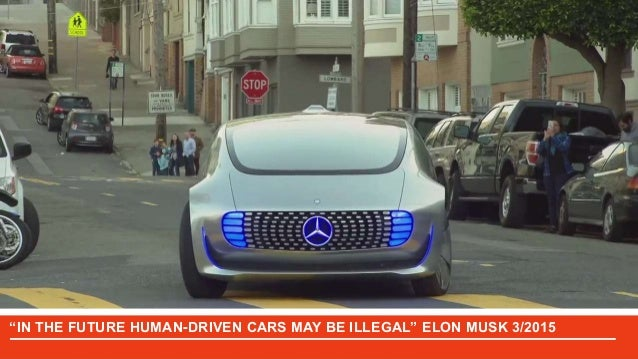 """IN THE FUTURE HUMAN-DRIVEN CARS MAY BE ILLEGAL"" ELON MUSK 3/2015"