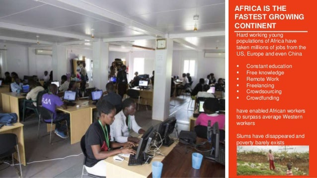 AFRICA IS THE FASTEST GROWING CONTINENT Hard working young populations of Africa have taken millions of jobs from the US, ...