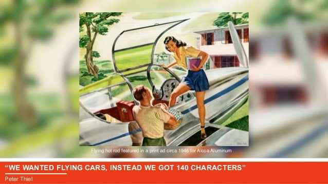 """""""WE WANTED FLYING CARS, INSTEAD WE GOT 140 CHARACTERS"""" Peter Thiel Flying hot rod featured in a print ad circa 1946 for Al..."""