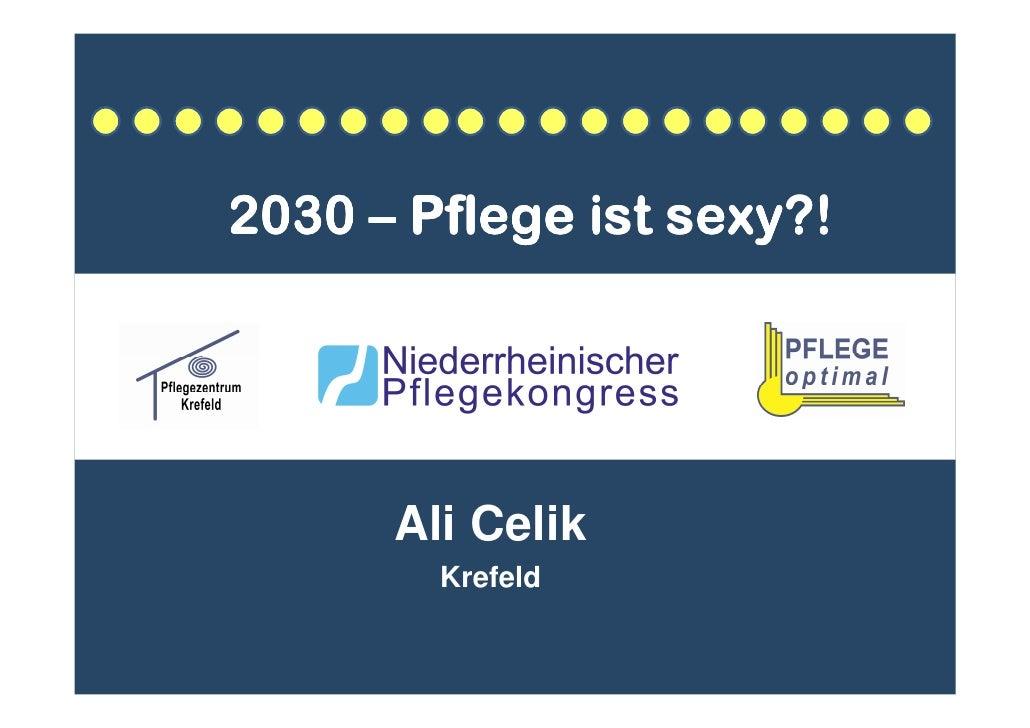 2030 – Pflege ist sexy?!           Ali Celik         Krefeld