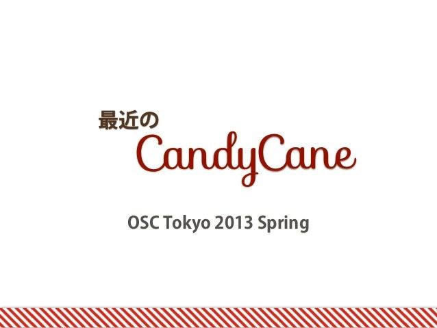 最近の CandyCane OSC Tokyo 2013 Spring