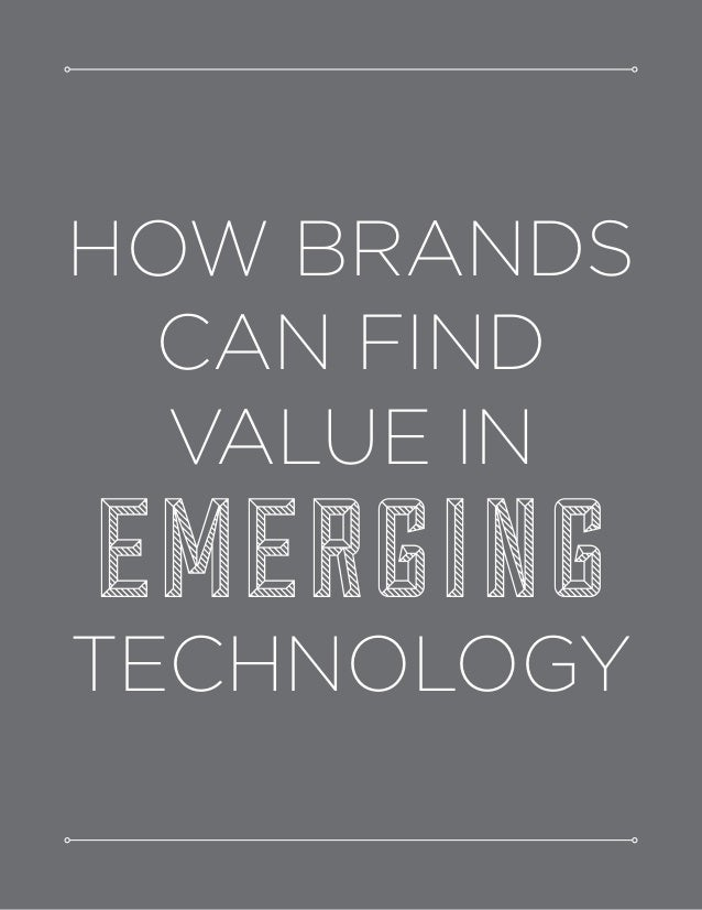 HOW BRANDS CAN FIND VALUE IN EMERGING TECHNOLOGY