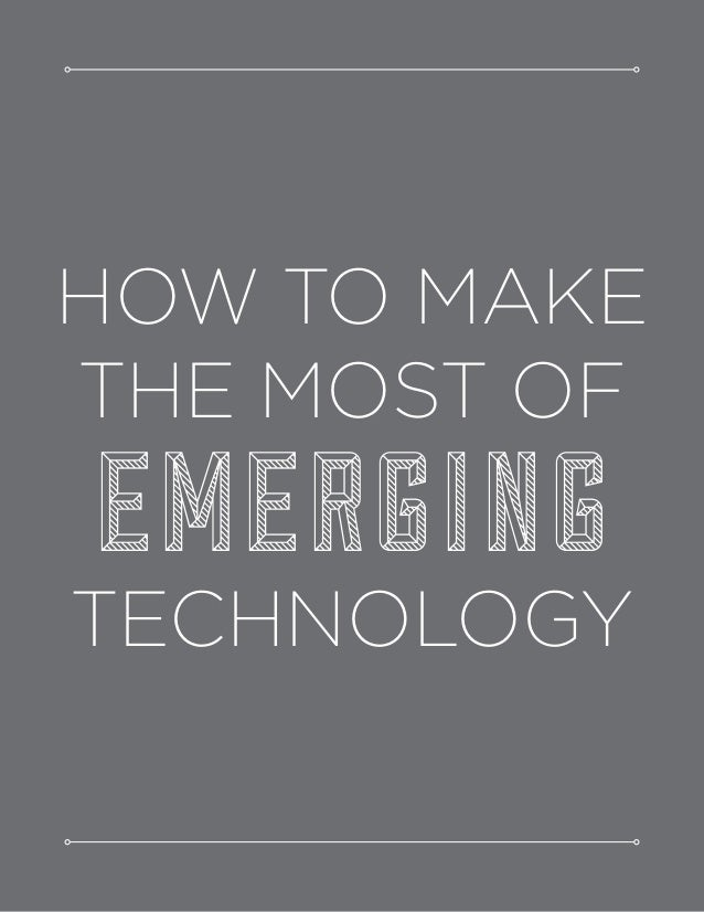 HOW TO MAKE THE MOST OF EMERGING TECHNOLOGY