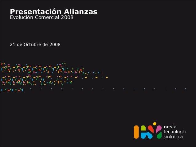 Presentación Alianzas Evolución Comercial 2008 21 de Octubre de 2008