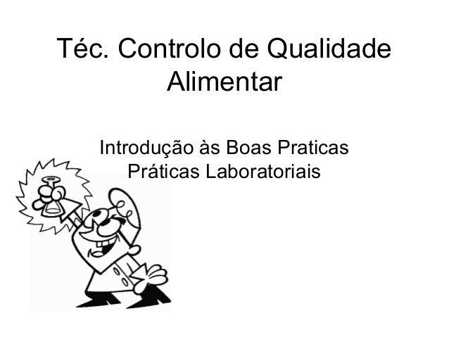 Téc. Controlo de Qualidade Alimentar Introdução às Boas Praticas Práticas Laboratoriais