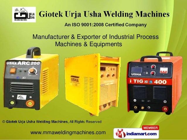 Manufacturer & Exporter of Industrial Process       Machines & Equipmentswww.mmaweldingmachines.com