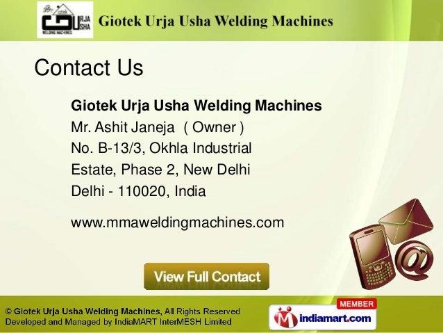 Contact Us   Giotek Urja Usha Welding Machines   Mr. Ashit Janeja ( Owner )   No. B-13/3, Okhla Industrial   Estate, Phase...