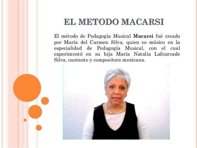 EL METODO MACARSI El método de Pedagogía Musical Macarsi fué creado por María del Carmen Silva, quien es músico en la espe...
