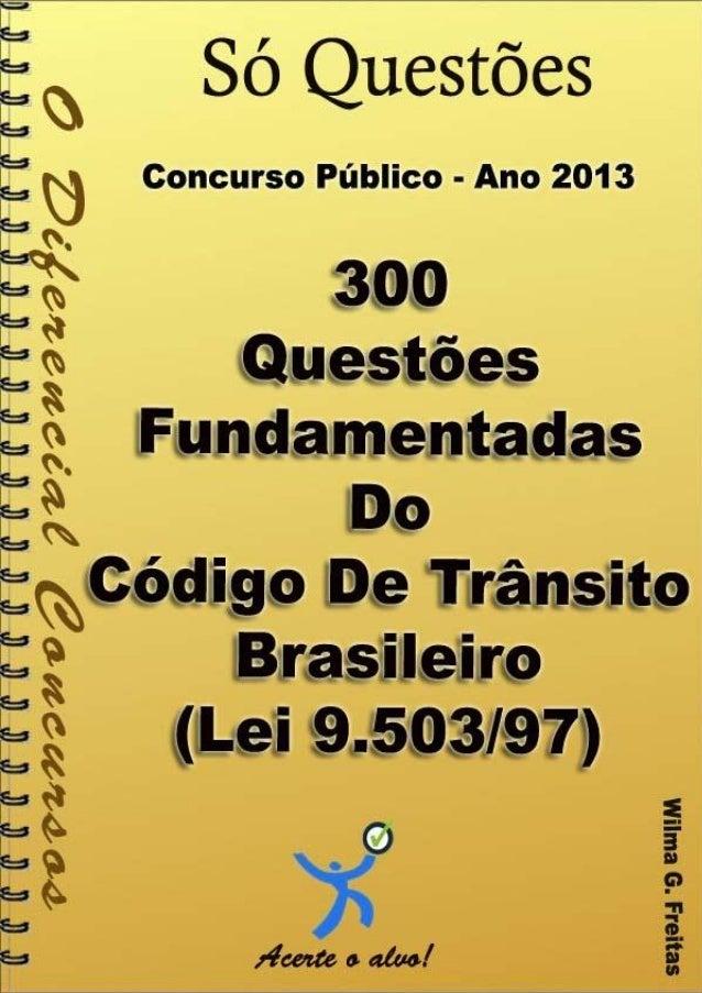 300 Questões Comentadas Do Código de Trânsito Brasileiro – Lei 9.503/97 1 300 questões comentadas Do Código de Trânsito Br...