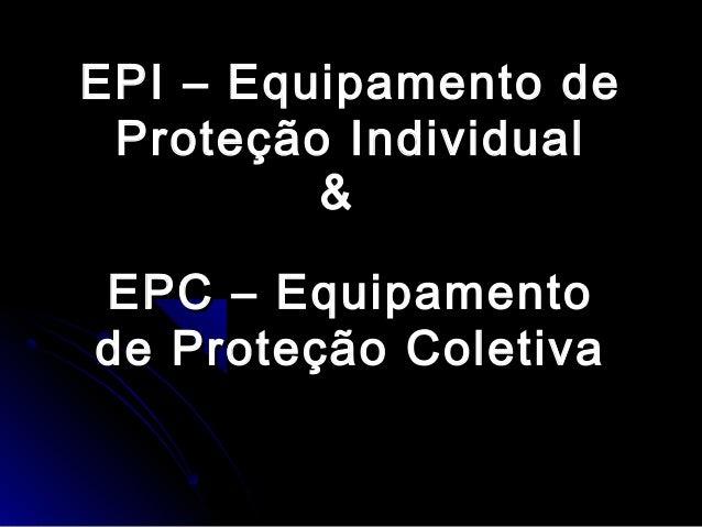 43ace542083b6 EPI – Equipamento deEPI – Equipamento de Proteção IndividualProteção  Individual EPC – EquipamentoEPC – Equipamento de ...