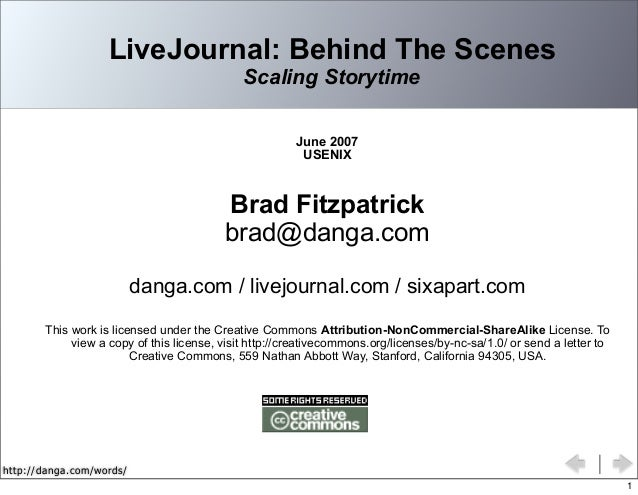 http://danga.com/words/ LiveJournal: Behind The Scenes Scaling Storytime June 2007 USENIX Brad Fitzpatrick brad@danga.com ...