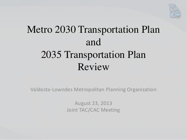 Metro 2030 Transportation Plan and 2035 Transportation Plan Review Valdosta-Lowndes Metropolitan Planning Organization Aug...