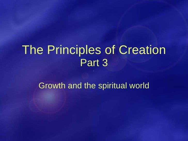 The Principles of Creation Part 3 Growth and the spiritual world