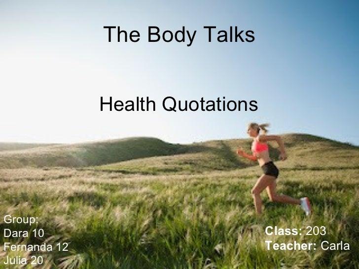 The Body Talks              Health QuotationsGroup:Dara 10                           Class: 203Fernanda 12                ...