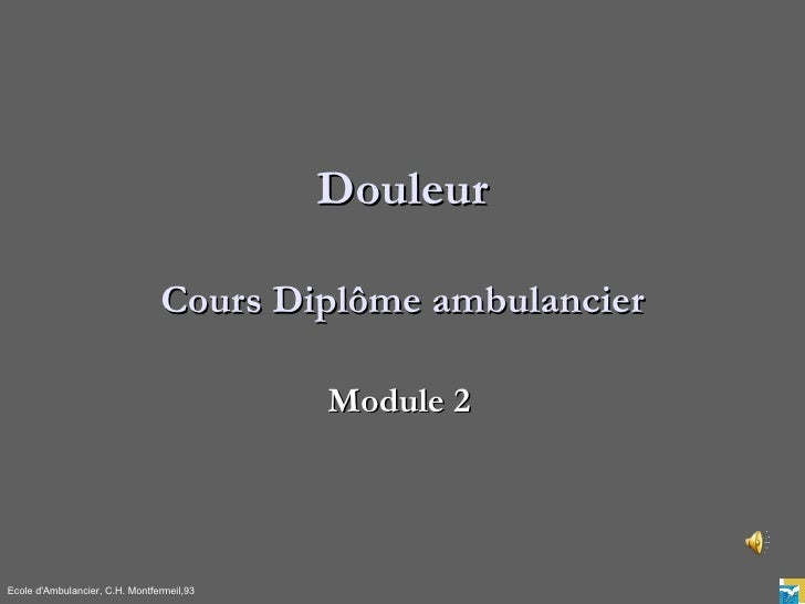 Douleur                                  Cours Diplôme ambulancier                                             Module 2   ...