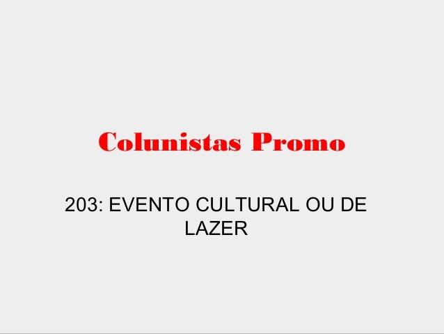 Colunistas Promo 203: EVENTO CULTURAL OU DE LAZER
