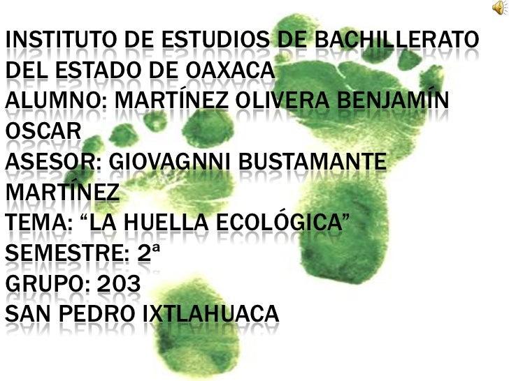 Instituto de estudios de bachillerato del estado de Oaxacaalumno: Martínez olivera benjamín Oscarasesor: Giovagnni Bustama...