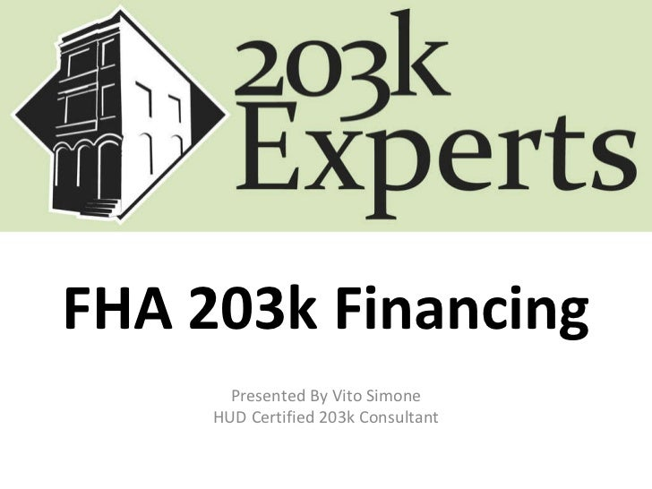 FHA 203k Financing Presented By Vito Simone HUD Certified 203k Consultant
