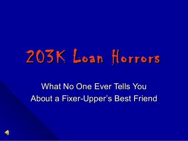 203K Loan Horrors203K Loan Horrors What No One Ever Tells YouWhat No One Ever Tells You About a Fixer-Upper's Best FriendA...