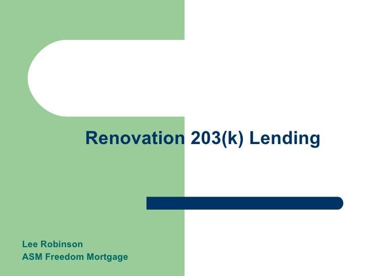 Renovation 203(k) Lending Lee Robinson  ASM Freedom Mortgage