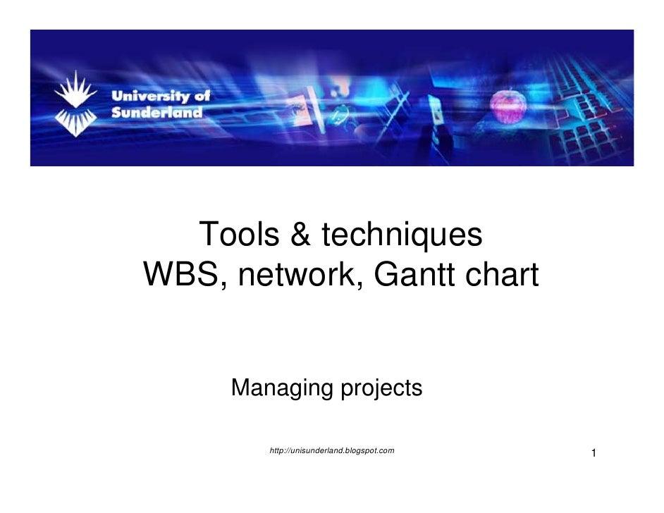 Tools techniques   T l &t h i WBS, network, Gantt chart    ,        ,        Managing projects          http://unisunderla...