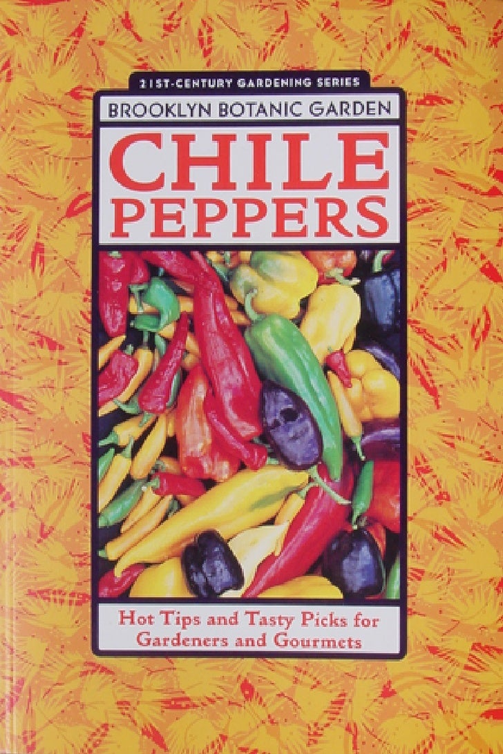 CHILE PEPPERS     Hot Tips and      Tasty Picks for      Gardeners and        Gourmets            Beth Hanson        Guest...