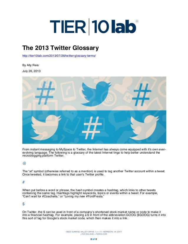 The 2013 Twitter Glossary http://tier10lab.com/2013/07/26/twitter-glossary-terms/ By Ally Reis July 26, 2013  From instant...