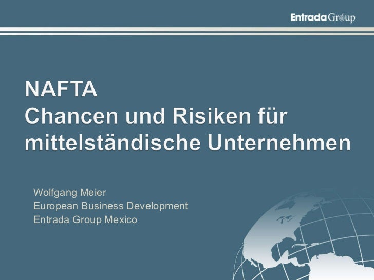 <ul><li>Wolfgang Meier </li></ul><ul><li>European Business Development </li></ul><ul><li>Entrada Group Mexico </li></ul>