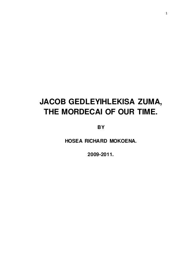 1 JACOB GEDLEYIHLEKISA ZUMA, THE MORDECAI OF OUR TIME. BY HOSEA RICHARD MOKOENA. 2009-2011.