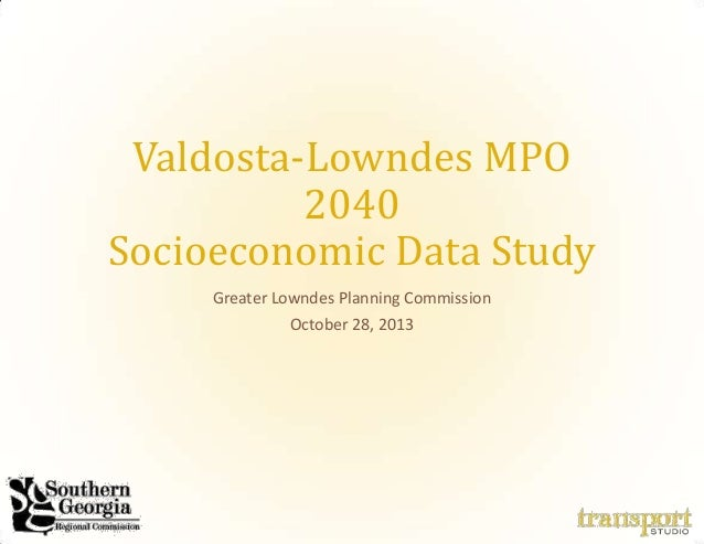 Valdosta-Lowndes MPO 2040 Socioeconomic Data Study Greater Lowndes Planning Commission October 28, 2013